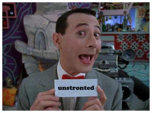 "That's right Pee-wee, the secret word is ""Unstronted!"""